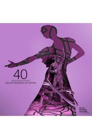 40 AÑOS DE IMÁGENES DEL BALLET NACIONAL DE ESPAÑA