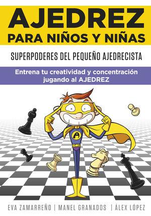 SUPERPODERES DEL PEQUEÑO AJEDRECISTA, ENTRENA TU CREATIVIDAD Y CONCENTRACIÓN JUGANDO AL AJEDREZ