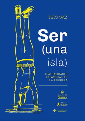 SER (UNA ISLA), TEATRALIDADES EXPANDIDAS EN LA ESCUELA