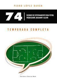 74 SESIONES DE ENTRENAMIENTO PARA FUTBOL