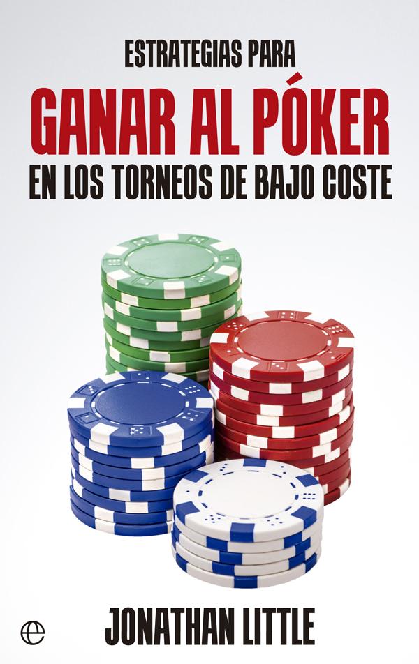 ESTRATEGIAS PARA GANAR AL PÓKER EN LOS TORNEOS DE BAJO COSTE