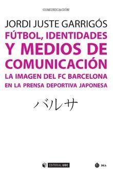 FÚTBOL, IDENTIDADES Y MEDIOS DE COMUNICACIÓN. LA IMAGEN DEL FC BARCELONA EN LA PRENSA DEPORTIVA JAPONESA