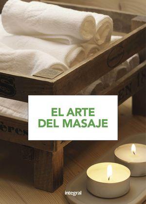 EL ARTE DEL MASAJE. PARA APRENDER Y PRACTICAR, PASO A PASO, TODAS LAS TÉCNICAS DEL MASAJE