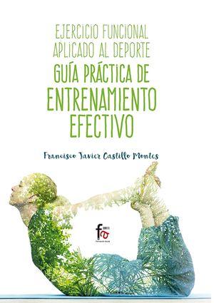 EJERCICIO FUNCIONAL APLICADO AL DEPORTE: GUÍA PRÁCTICA DE ENTRENAMIENTO EFECTIVO