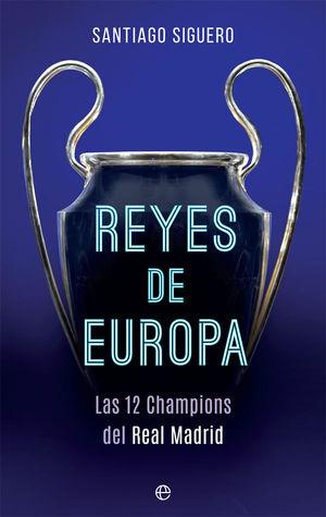 REYES DE EUROPA. LAS 12 CHAMPIONS DEL REAL MADRID