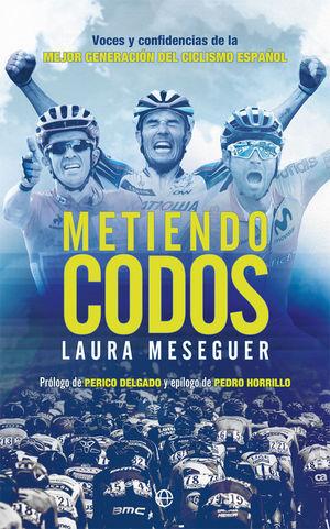 METIENDO CODOS. VOCES Y CONFIDENCIAS DE LA MEJOR GENERACIÓN DEL CICLISMO ESPAÑOL