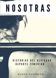 NOSOTRAS. HISTORIAS DEL OLVIDADO DEPORTE FEMENINO