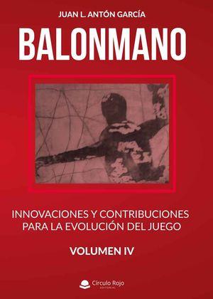 BALONMANO VOL IV. INNOVACIONES Y CONTRIBUCIONES PARA LA EVOLUCIÓN DEL JUEGO