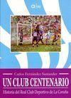 HISTORIA DEL REAL CLUB DEPORTIVO DE LA CORUÑA. UN CLUB CENTENARIO