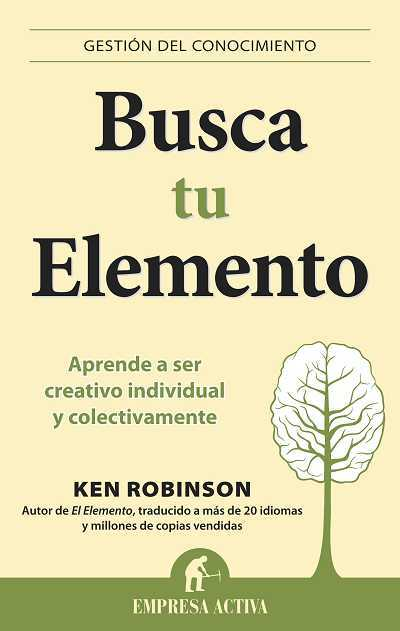 BUSCA TU ELEMENTO: APRENDE A SER CREATIVO INDIVIDUAL Y COLECTIVAMENTE
