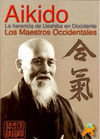 AIKIDO, LA HERENCIA DE UESHIBA EN OCCIDENTE. LOS MAESTROS OCCIDENTALES