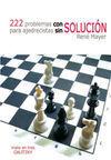222 PROBLEMAS CON SOLUCION PARA AJEDRECISTAS SIN SOLUCION