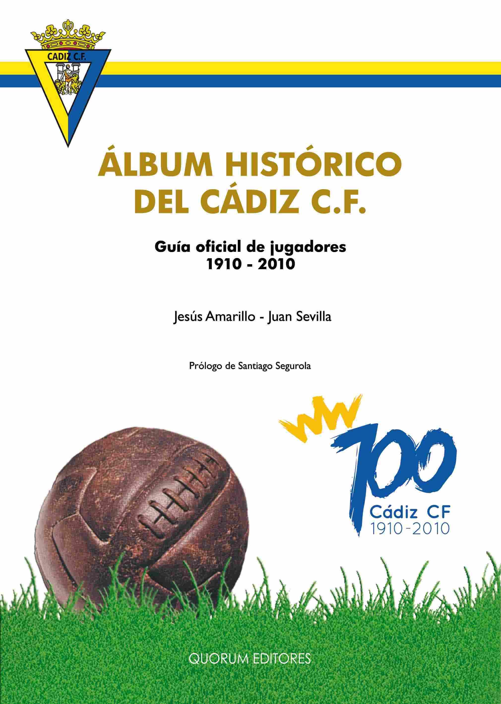 ALBÚM HISTÓRICO DEL CÁDIZ C.F.. GUÍA OFICIAL DE JUGADORES 1910-2010