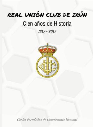 REAL UNIÓN CLUB DE IRÚN. CIEN AÑOS DE HISTORIA 1915-2015