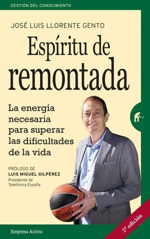 ESPÍRITU DE REMONTADA. LA ENERGÍA NECESARIA PARA SUPERAR LAS DIFICULTADES DE LA VIDA