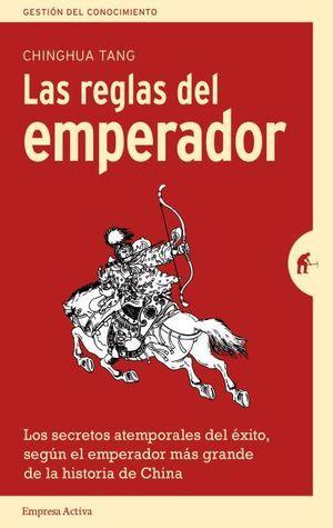 LAS REGLAS DEL EMPERADOR. LOS SECRETOS ATEMPORALES DEL ÉXITO, SEGÚN EL EMPERADOR MÁS GRANDE DE LA HISTORIA DE CHINA