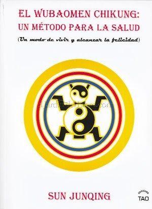 EL WUBAOMEN CHIKUNG: UN MÉTODO PARA LA SALUD (UN MODO DE VIVIR Y ALCANZAR LA FELICIDAD)