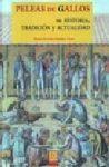 PELEAS DE GALLOS : SU HISTORIA, TRADICIÓN Y ACTUALIDAD