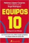 EQUIPOS 10: LAS 10 CLAVES PARA CREAR Y LIDERAR EQUIPOS GANADORES EN CUALQUIER ÁMBITO DE NUESTRA VIDA