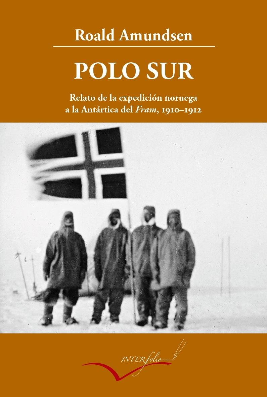 POLO SUR, 1910-1912 : RELATO DE LA EXPEDICIÓN NORUEGA A LA ANTÁRTICA DEL FRAM