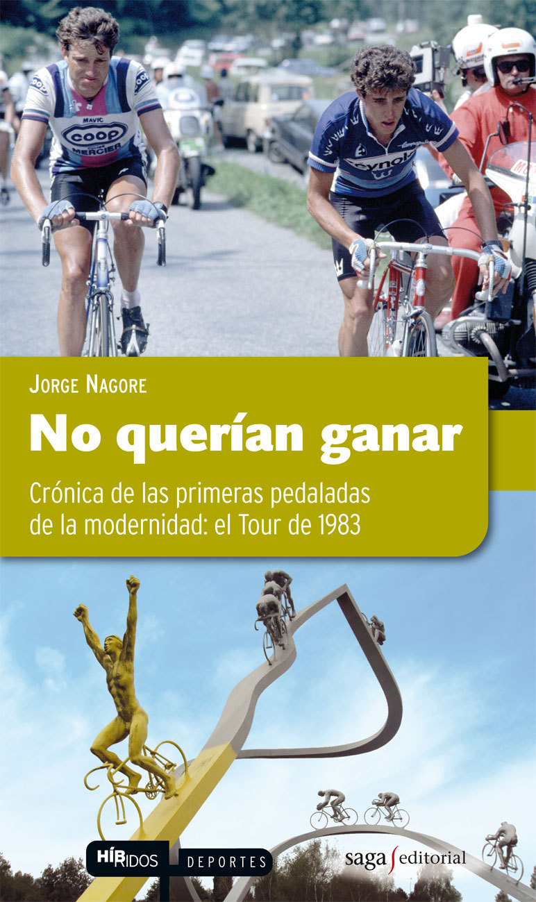 NO QUERÍAN GANAR. CRÓNICA DE LAS PRIMERAS PEDALADAS DE LA MODERNIDAD: EL TOUR DE 1983