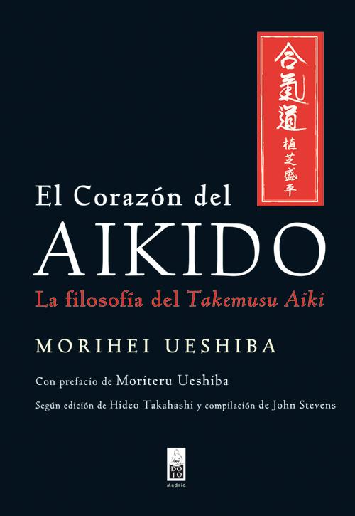 EL CORAZON DEL AIKIDO: LA FILOSOFÍA DE TAKEMUSU AIKI