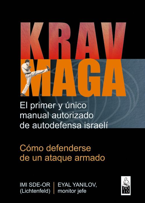 KRAV MAGA. EL PRIMER Y ÚNICO MANUAL AUTORIZADO DE AUTODEFENSA ISRAELÍ. CÓMO DEFENDERSE DE UN ATAQUE