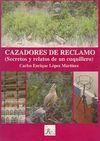 CAZADORES DE RECLAMO (SECRETOS Y RELATOS DE UN CUQUILLERO)