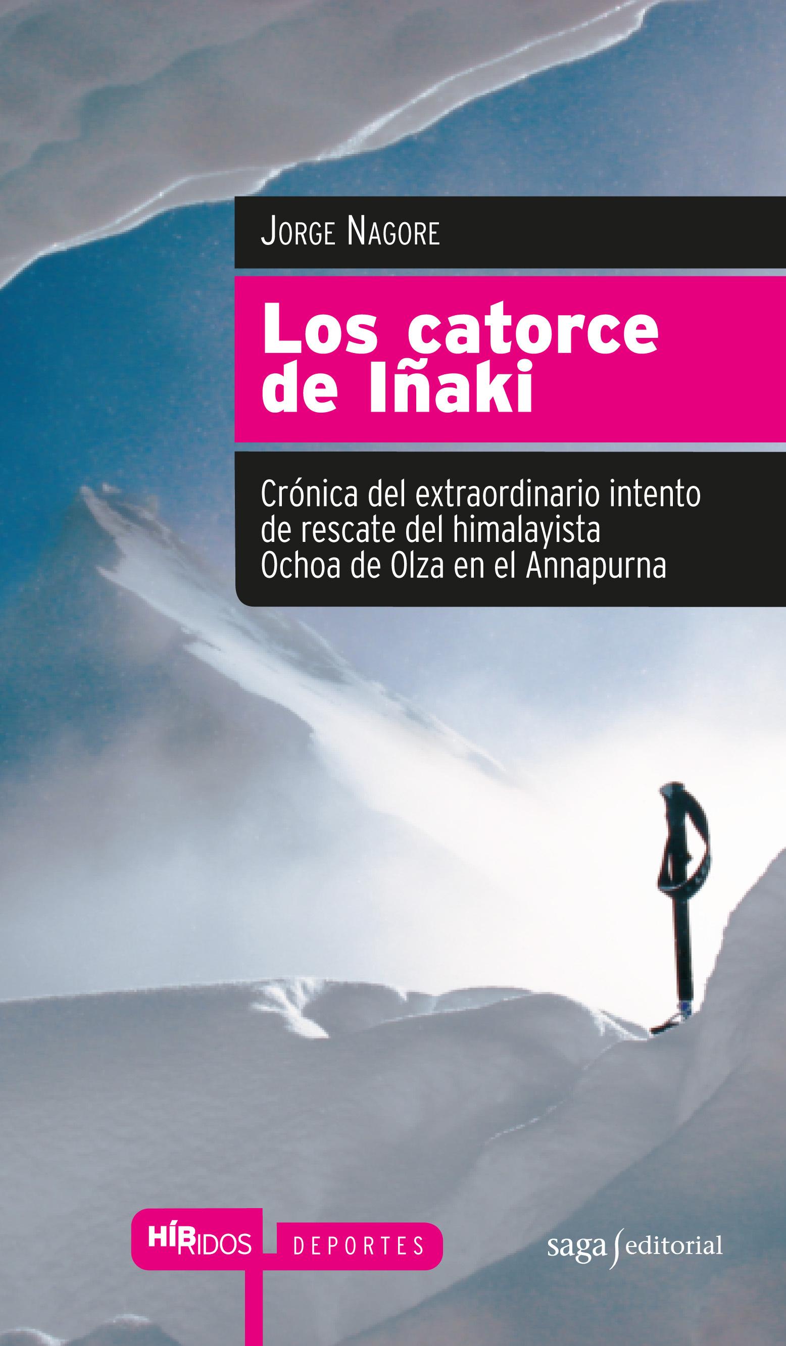 LOS CATORCE DE IÑAKI. CRÓNICA DEL EXTRAORDINARIO INTENTO DE RESCATE DEL HIMALAYISTA OCHOA DE OLZA