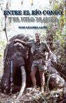 ENTRE EL RÍO CONGO Y EL NILO BLANCO : CACERÍAS Y EXPLORACIONES EN ÁFRICA CENTRAL