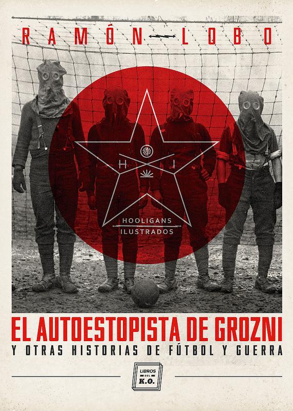 EL AUTOESTOPISTA DE GROZNI Y OTRAS HISTORIA DE FÚTBOL Y GUERRA
