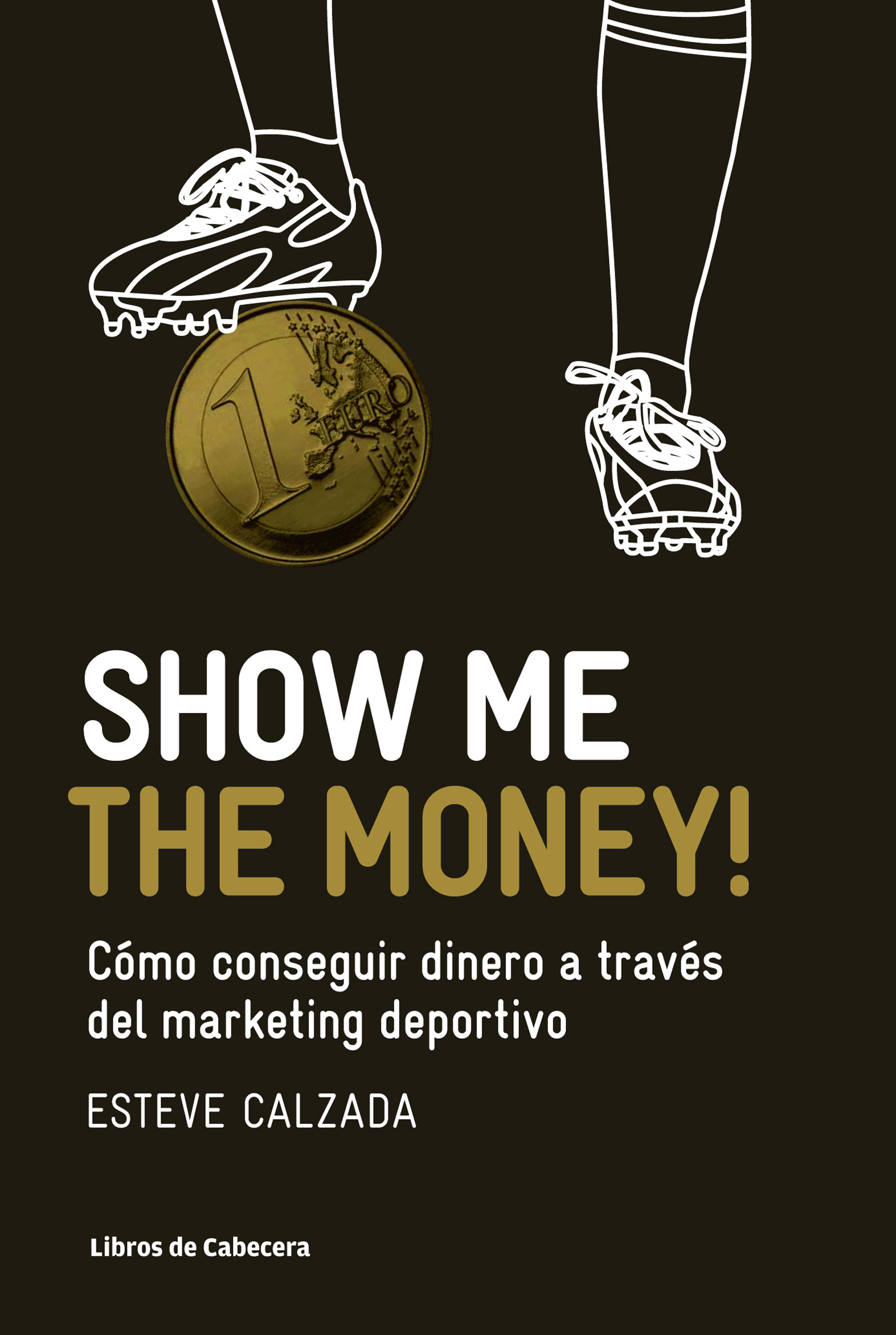SHOW ME THE MONEY!. CÓMO CONSEGUIR DINERO A TRAVÉS DEL MARKETING DEPORTIVO