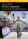 EL CHIVO EXPIATORIO : LA UCI Y EL TOUR CONTRA MICHAEL RASMUSSEN