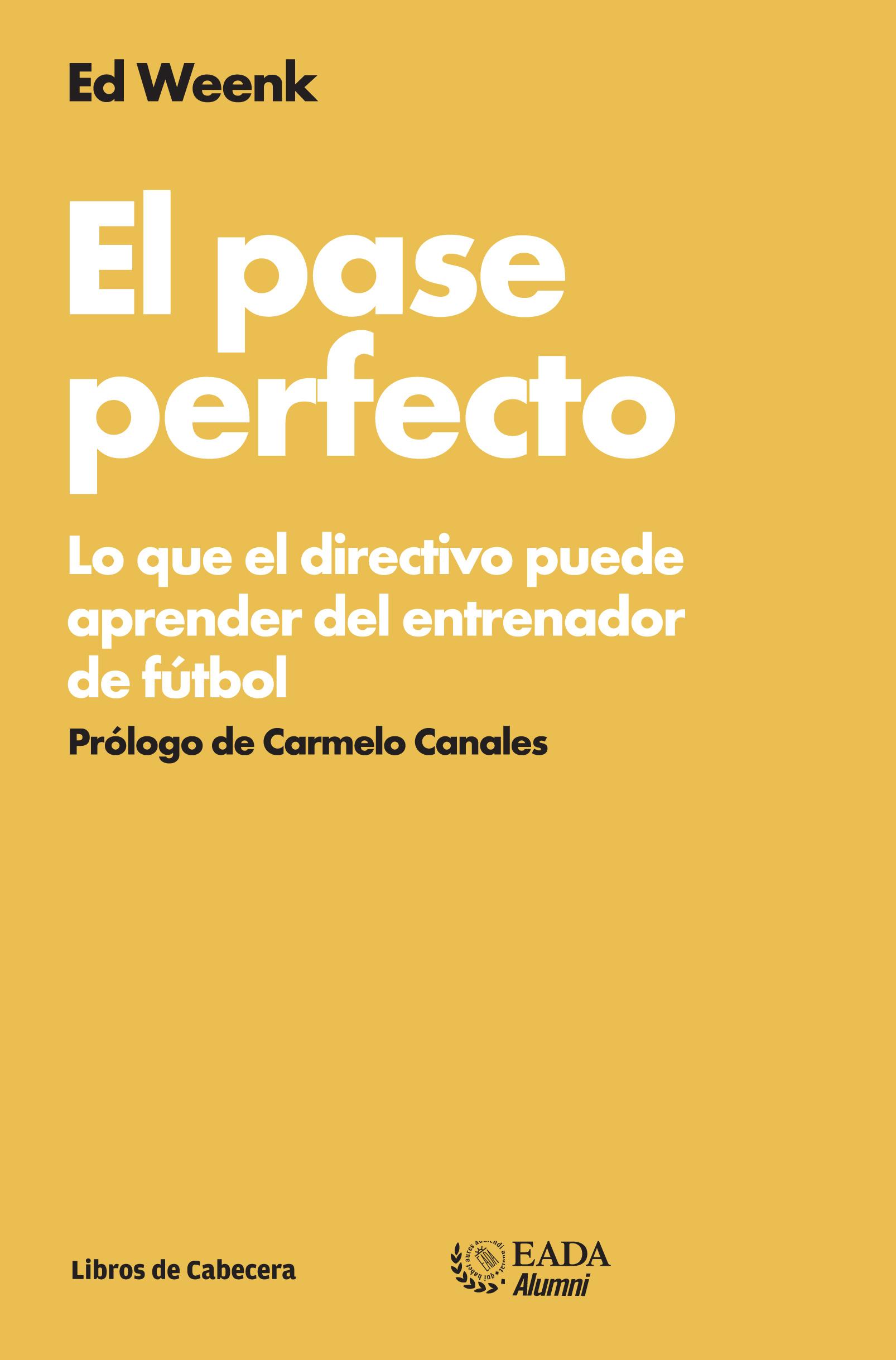 EL PASE PERFECTO. LO QUE EL DIRECTIVO PUEDE APRENDER DEL ENTRENADOR DE FÚTBOL