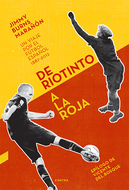 DE RIOTINTO A LA ROJA; UN VIAJE POR EL FÚTBOL ESPAÑOL 1887-2012