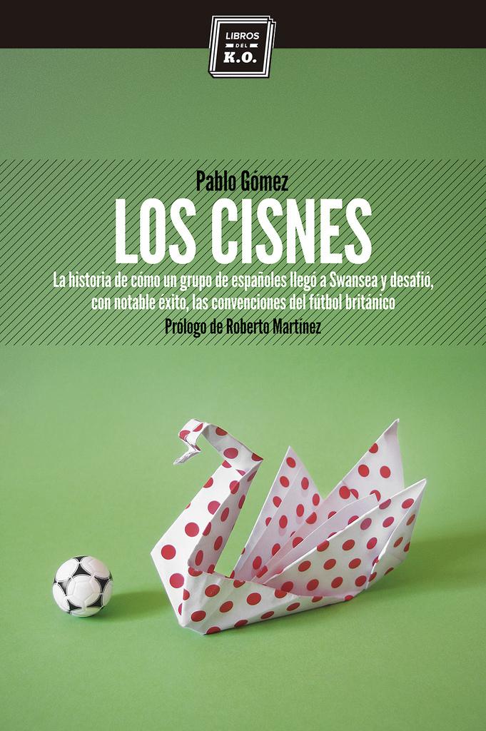 LOS CISNES: LA HISTORIA DE CÓMO UN GRUPO DE ESPAÑOLES LLEGÓ A SWANSEA Y DESAFIÓ, CON NOTABLE ÉXITO..