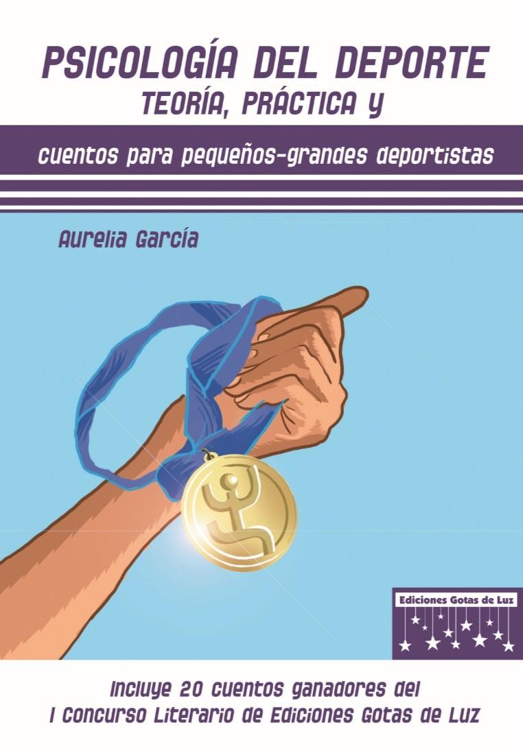 PSICOLOGIA DEL DEPORTE: TEORIA, PRACTICA Y CUENTOS PARA PEQUEÑOS-GRANDES DEPORTISTAS