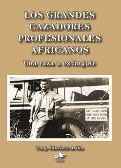LOS GRANDES CAZADORES PROFESIONALES AFRICANOS. UNA RAZA A EXTINGUIR