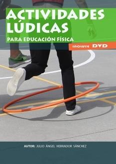 ACTIVIDADES LÚDICAS PARA EDUCACIÓN FÍSICA. INCLUYE DVD
