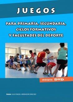 JUEGOS PARA PRIMARIA, SECUNDARIA, CICLOS FORMATIVOS Y FACULTADES DE DEPORTE + DVD