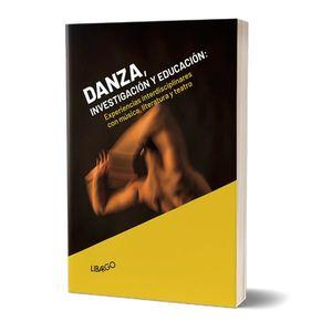 DANZA, INVESTIGACIÓN Y EDUCACIÓN. EXPERIENCIAS INTERDISCIPLINARES CON MÚSICA, LITERATURA Y TEATRO