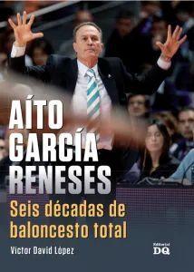 AITO GARCÍA RENESES. SEIS DÉCADAS DE BALONCESTO TOTAL