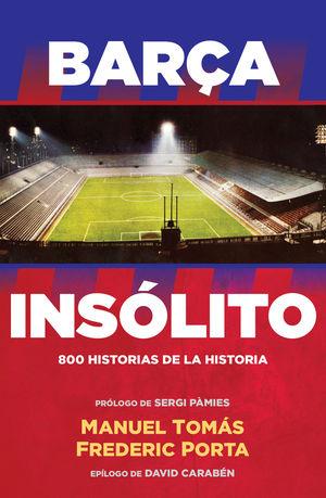 BARÇA INSÓLITO. 800 HISTORIAS DE LA HISTORIA