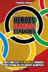 HEROES OLÍMPICOS ESPAÑOLES. UNA A UNA LAS 133 MEDALLAS GANADAS POR ESPAÑA EN LOS JUEGOS OLÍMPICOS