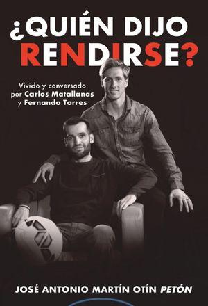 ¿QUIÉN DIJO RENDIRSE? VIVIDO Y CONVERSADO POR CARLOS MATALLANAS Y FERNANDO TORRES