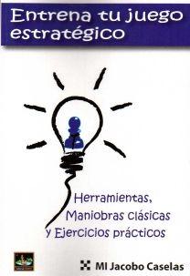 ENTRENA TU JUEGO ESTRATÉGICO. HERRAMIENTAS, MANIOBRAS CLÁSICAS Y EJERCICIOS PRÁCTICOS.
