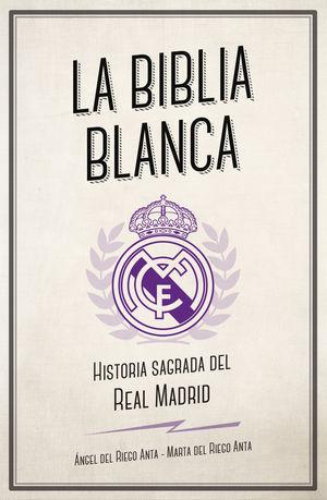 LA BIBLIA BLANCA. HISTORIA SAGRADA DEL REAL MADRID
