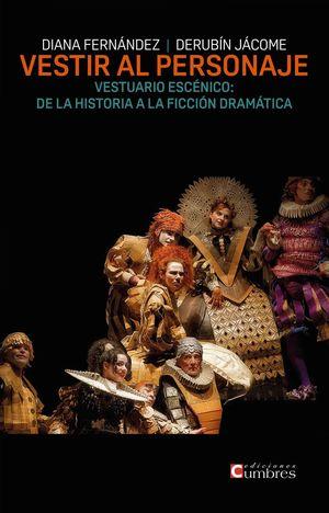 VESTIR AL PERSONAJE: VESTUARIO ESCÉNICO: DE LA HISTORIA A LA FICCIÓN DRAMÁTICA