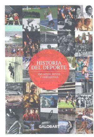 HISTORIA DEL DEPORTE.  100 HITOS, MITOS Y ANÉCDOTAS DEL DEPORT