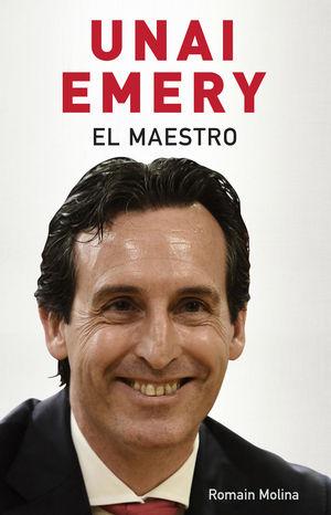 UNAI EMERY: EL MAESTRO